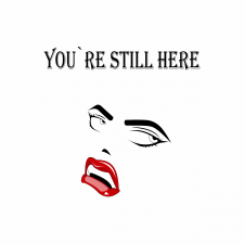 You`re still here