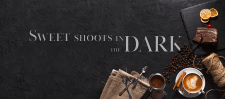 SWEET SHOOTS In THe DARK